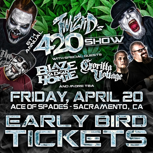 Twiztid's 6th Annual 420 Show Sacramento, CA 4/20/18 Early Bird Tickets (Feb 1-April1)